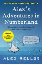 Alex's Adventures in Numberland - Dispatches from the Wonderful World of Mathematics ebook by Alex Bellos
