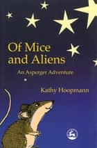 Of Mice and Aliens - An Asperger Adventure eBook by Kathy Hoopmann