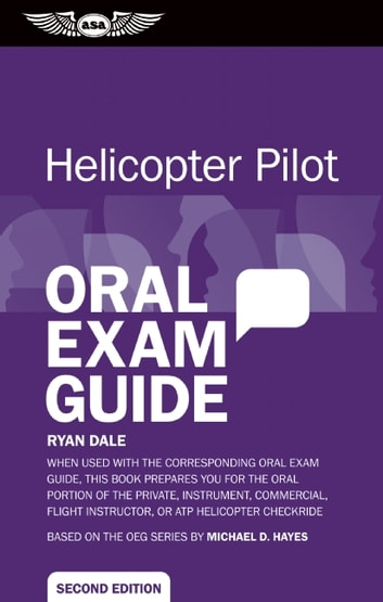 Helicopter Pilot Oral Exam Guide - When used with the corresponding Oral Exam Guide, this book prepares you for the oral portion of the Private, Instrument, Commercial, Flight Instructor, or ATP Helicopter Checkride ebook by Ryan Dale