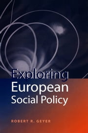 Exploring European Social Policy ebook by Robert R. Geyer