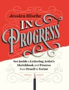 In Progress - See Inside a Lettering Artist's Sketchbook and Process, from Pencil to Vector ebook by Jessica Hische, Louise Fili