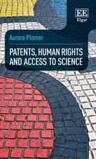Patents, Human Rights and Access to Science ebook by Aurora Plomer