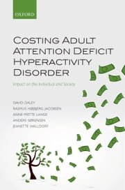 Costing Adult Attention Deficit Hyperactivity Disorder: Impact on the Individual and Society ebook by David Daley,Rasmus Højbjerg Jacobsen,Anne-Mette Lange,Jeanette Walldorf,Anders Sørensen