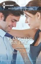 A Doctor by Day... ebook by Emily Forbes