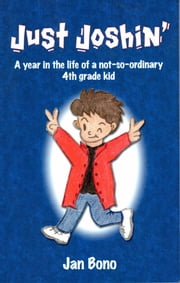 Just Joshin': A Year in the Life of a Not-so-ordinary 4th Grade Kid ebook by Jan Bono