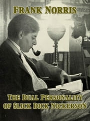 The Dual Personality of Slick Dick Nickerson ebook by Frank Norris
