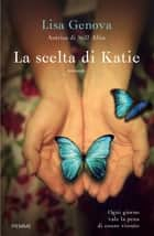 La scelta di Katie ebook by Lisa Genova