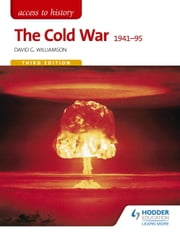 Access to History: The Cold War 1941-95 Third Edition ebook by David Williamson