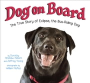 Dog on Board - The True Story of Eclipse, the Bus-Riding Dog ebook by Dorothy Hinshaw Patent,Jeffrey Young,William Munoz