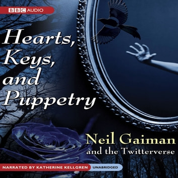 Hearts, Keys, and Puppetry audiobook by Neil Gaiman,the Twitterverse