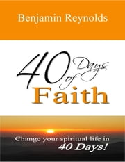 40 Days of Faith ebook by Benjamin Reynolds