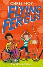 Flying Fergus 7: The Wreck-It Race - by Olympic champion Sir Chris Hoy, written with award-winning author Joanna Nadin ebook by Sir Chris Hoy, Clare Elsom