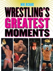 Wrestlings Greatest Moments ebook by Mike Rickard
