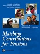 Matching Contributions for Pensions: A Review of International Experience ebook by Richard Hinz,Robert Holzmann,David Tuesta,Noriyuki Takayama