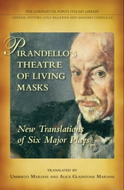 Pirandello's Theatre of Living Masks - New Translations of Six Major Plays ebook by Umberto Mariani,Alice Gladstone Mariani