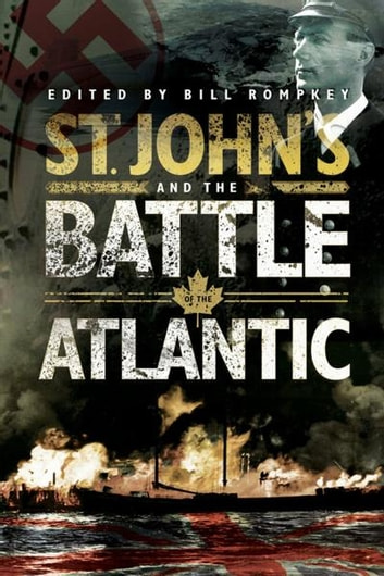 St. John's and the Battle of the Atlantic ebook by Bill Rompkey