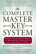 The Complete Master Key System - Using the Classic Work to Discover Prosperity, Joy, and Fulfillment ebook by William Gladstone, Richard Greninger, John Selby,...
