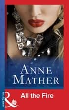 All The Fire (Mills & Boon Modern) ebook by Anne Mather