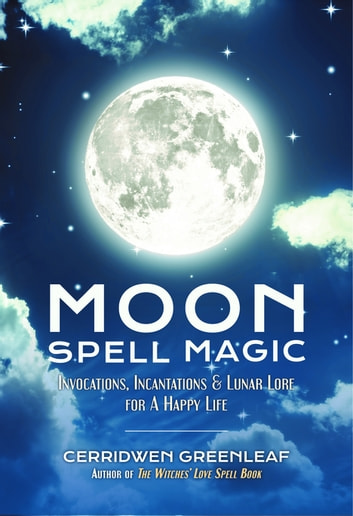 Moon spell magic ebook by cerridwen greenleaf 9781633535633 moon spell magic invocations incantations lunar lore for a happy life ebook by fandeluxe Images