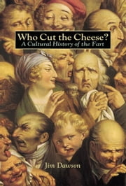 Who Cut the Cheese? - A Cultural History of the Fart ebook by Jim Dawson,Jim Dawson