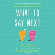 What to Say Next audiobook by Julie Buxbaum