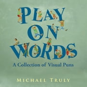 Play on Words - A Collection of Visual Puns ebook by Michael Truly