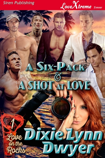 A Six-Pack & a Shot at Love ebook by Dixie Lynn Dwyer