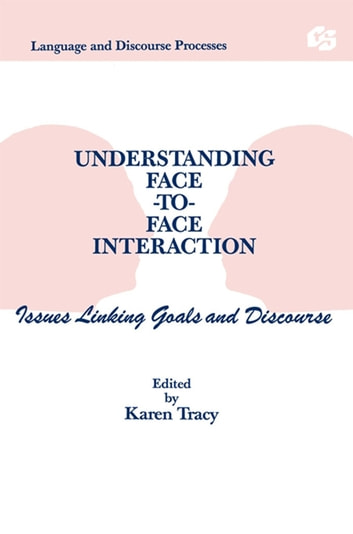 Understanding Face-to-face Interaction - Issues Linking Goals and Discourse ebook by