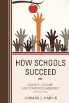 How Schools Succeed ebook by Edward L. Harris