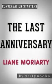 The Last Anniversary: A Novel by Liane Moriarty | Conversation Starters - Daily Books ebook by Daily Books