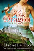 Kiss the Dragon (Maidens Book One) ebook by Michelle Fox