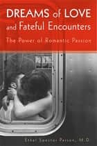 Dreams of Love and Fateful Encounters - The Power of Romantic Passion ebook by Ethel S. Person