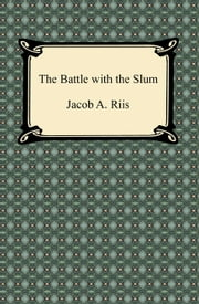 The Battle with the Slum ebook by Jacob A. Riis