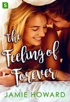The Feeling of Forever eBook by Jamie Howard