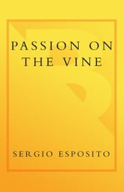 Passion on the Vine - A Memoir of Food, Wine, and Family in the Heart of Italy ebook by Sergio Esposito