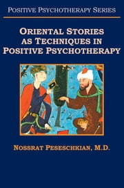 Oriental Stories as Techniques in Positive Psychotherapy ebook by Nossrat Peseschkian MD