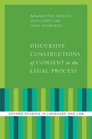 Discursive Constructions of Consent in the Legal Process ebook by Susan Ehrlich,Diana Eades,Janet Ainsworth