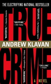 True Crime - The Novel ebook by Andrew Klavan