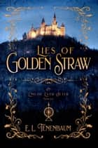 Lies of Golden Straw ebook by E. L. Tenenbaum