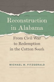 Reconstruction in Alabama - From Civil War to Redemption in the Cotton South ebook by Michael W. Fitzgerald