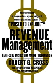 Revenue Management - Hard-Core Tactics for Market Domination ebook by Robert G. Cross
