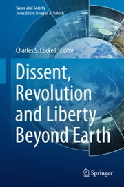 Dissent, Revolution and Liberty Beyond Earth ebook by Charles S. Cockell