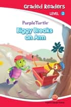 Biggy Breaks an Arm (Purple Turtle, English Graded Readers, Level 2) ebook by Vanessa  Black