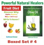 Fruit Diet & Olive Oil - Benefits & Uses Combo 4 - 2 Book Combos - Health Benefits and Uses of Natural Extracts, Oils, Fruits and Plants , #4 ebook by Sukhmani Grover