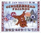 Gingerbread Friends ebook by Jan Brett, Jan Brett, Graeme Malcolm