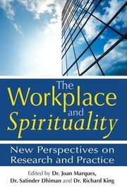 The Workplace and Spirituality - New Perspectives on Research and Practice ebook by Dr. Joan Marques,Satinder Dhiman,Richard King