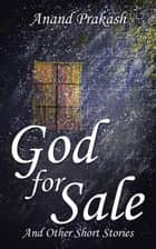 God for Sale - And Other Short Stories ebook by Anand Prakash