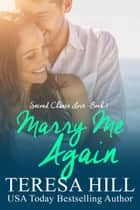 Marry Me Again (Second Chance Love - Book 1) - Second Chance Love, #1 ebook by