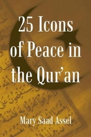 25 Icons of Peace in the Qur'an - Lessons of Harmony ebook by Mary Saad Assel