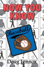Now You Know Baseball ebook by Doug Lennox